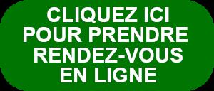 CLIQUEZ ICI POUR PRENDRE RENDEZ-VOUS EN LIGNE